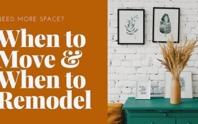 Need More Space? When to Move and When to Remodel
